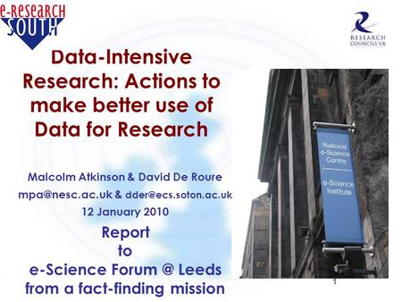 1 Data-Intensive Research: Actions to make better use of Data for Research Malcolm Atkinson & David De Roure & 12 January.