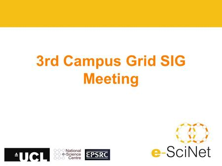 3rd Campus Grid SIG Meeting. Agenda Welcome OMII Requirements document Grid Data Group HTC Workshop Research Computing SIG? AOB Next meeting (AG)