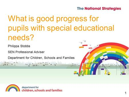 What is good progress for pupils with special educational needs? Philippa Stobbs SEN Professional Adviser Department for Children, Schools and Families.