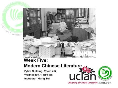 Week Five: Modern Chinese Literature Fylde Building, Room 412 Wednesday, 1-1:50 pm Instructor: Gang Sui.