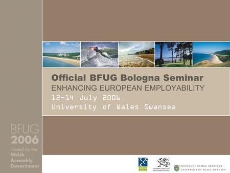 Official BFUG Bologna Seminar ENHANCING EUROPEAN EMPLOYABILITY 12-14 July 2006 University of Wales Swansea.