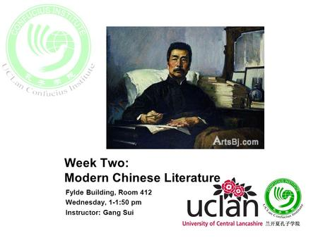 Week Two: Modern Chinese Literature Fylde Building, Room 412 Wednesday, 1-1:50 pm Instructor: Gang Sui.