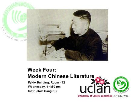 Week Four: Modern Chinese Literature Fylde Building, Room 412 Wednesday, 1-1:50 pm Instructor: Gang Sui.