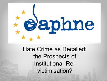 1 Hate Crime as Recalled: the Prospects of Institutional Re- victimisation?