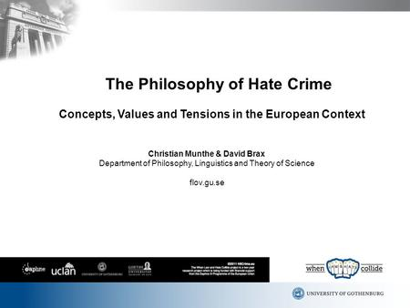 The Philosophy of Hate Crime Concepts, Values and Tensions in the European Context Christian Munthe & David Brax Department of Philosophy, Linguistics.