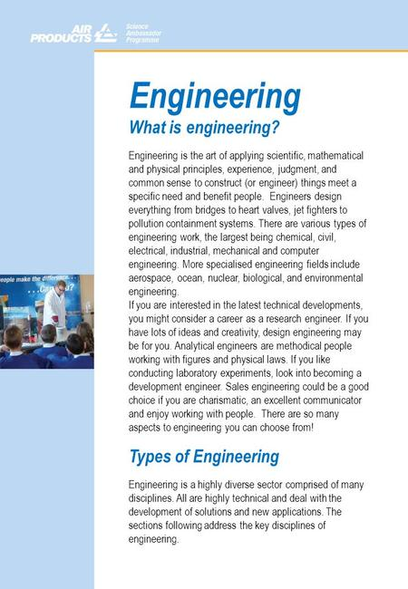 Engineering What is engineering? Engineering is the art of applying scientific, mathematical and physical principles, experience, judgment, and common.