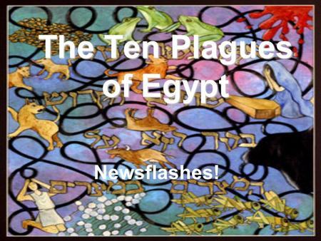 The Ten Plagues of Egypt Newsflashes! What to do. You will be given one of the following characters. Pharaoh Moses God Egyptian child Hebrew Slave.