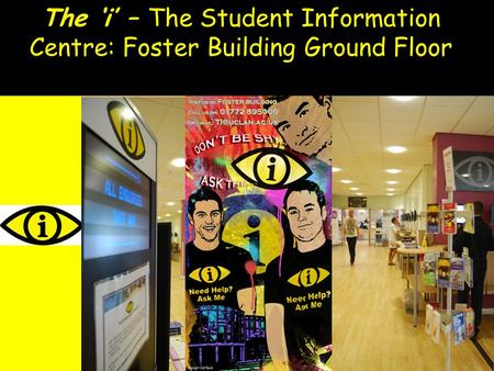 The i – The Student Information Centre: Foster Building Ground Floor.