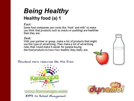 Being Healthy Healthy food (a) 1 Fact: Some food companies use words like fruit and milk to make you think that products such as snacks or puddings are.