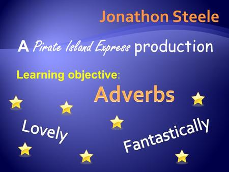 Jonathon Steele A Pirate Island Express production Learning objective :