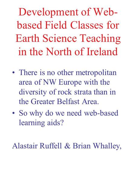 Development of Web-based Field Classes for Earth Science Teaching in the North of Ireland There is no other metropolitan area of NW Europe with the diversity.