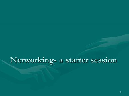 1 Networking- a starter session. 2 A short session to cover Why bother?Why bother? How to get organisedHow to get organised How to start in meetings /