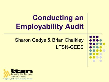 Conducting an Employability Audit Sharon Gedye & Brian Chalkley LTSN-GEES.