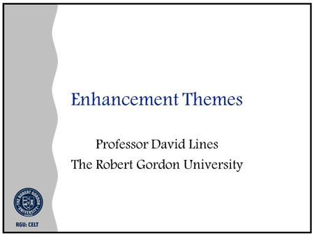 Enhancement Themes Professor David Lines The Robert Gordon University.