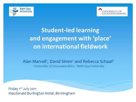 Student-led learning and engagement with place on international fieldwork Alan Marvell 1, David Simm 2 and Rebecca Schaaf 2 1 University of Gloucestershire,