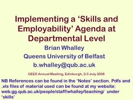 Implementing a Skills and Employability Agenda at Departmental Level Brian Whalley Queens University of Belfast GEES Annual Meeting,