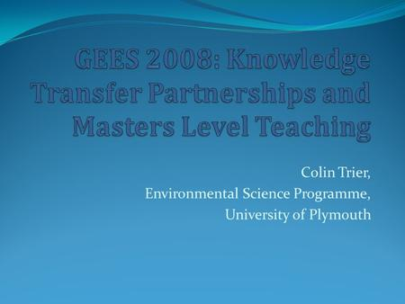 Colin Trier, Environmental Science Programme, University of Plymouth.