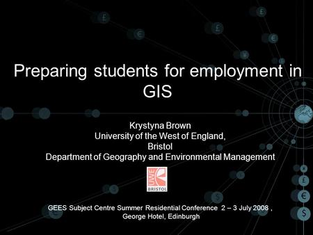 Preparing students for employment in GIS Krystyna Brown University of the West of England, Bristol Department of Geography and Environmental Management.