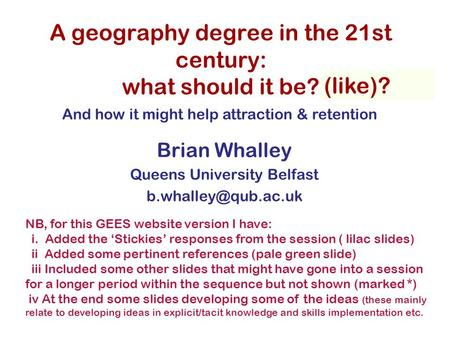 A geography degree in the 21st century: what should it be? Brian Whalley Queens University Belfast (like)? And how it might help attraction.