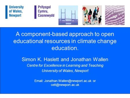 A component-based approach to open educational resources in climate change education. Simon K. Haslett and Jonathan Wallen Centre for Excellence in Learning.