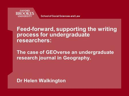 School of Social Sciences and Law Feed-forward, supporting the writing process for undergraduate researchers: The case of GEOverse an undergraduate research.