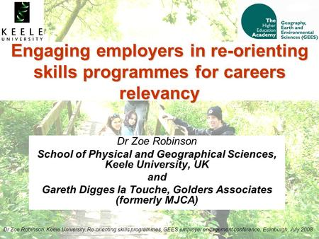 Dr Zoe Robinson, Keele University. Re-orienting skills programmes, GEES employer engagement conference, Edinburgh, July 2008 Engaging employers in re-orienting.