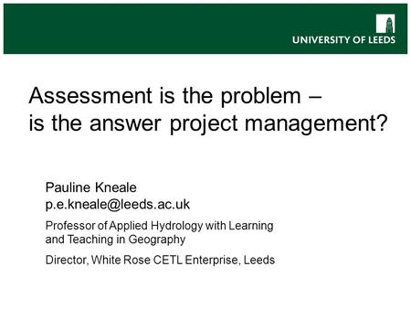 M Level Teaching Assessment is the problem – is the answer project management? Pauline Kneale Professor of Applied Hydrology with.