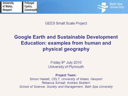 GEES Small Scale Project Google Earth and Sustainable Development Education: examples from human and physical geography Friday 9 th July 2010 University.