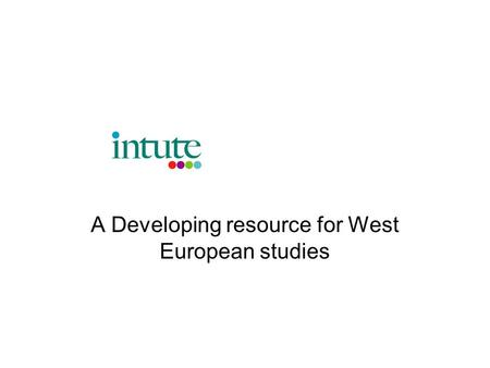 A Developing resource for West European studies. Intute European Studies Collection.