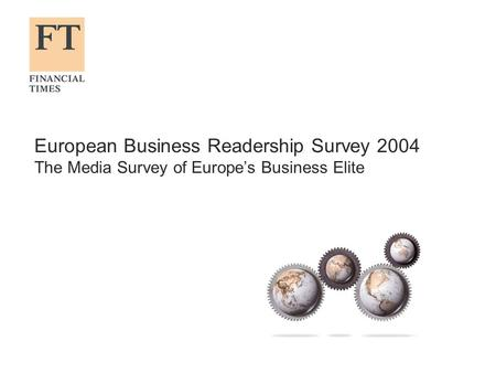 European Business Readership Survey 2004 The Media Survey of Europes Business Elite.