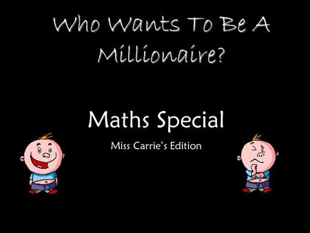 Who Wants To Be A Millionaire? Maths Special Miss Carries Edition.
