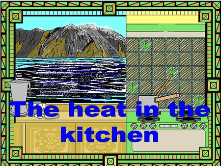 The heat in the kitchen.