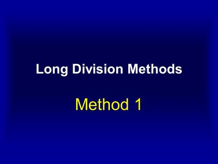 Long Division Methods Method 1. We are going to try to solve 839 ÷ 27.