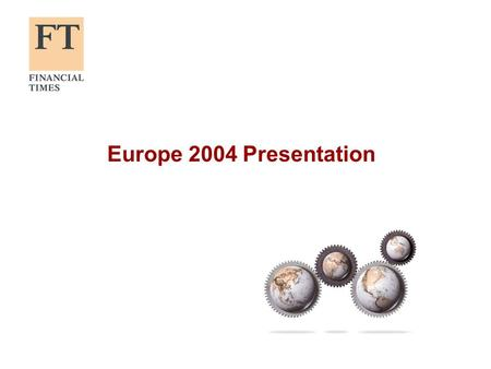 Europe 2004 Presentation. www.ft.com/toolkit2 Key points from the survey The FT is the number one business title on the survey, with 664,000 readers;