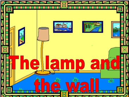 How to learn. Geography. The lamp said to the wall one day,