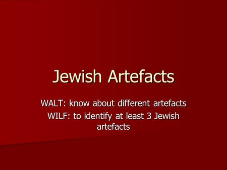 Jewish Artefacts WALT: know about different artefacts WILF: to identify at least 3 Jewish artefacts.