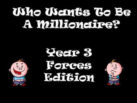 Who Wants To Be A Millionaire? Year 3 Forces Edition.