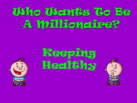 Who Wants To Be A Millionaire? Keeping Healthy Question 1.