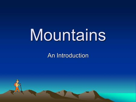 Mountains An Introduction. What do you know ? Write down anything that comes to mind when you think of the word Mountain Have you ever visited or climbed.