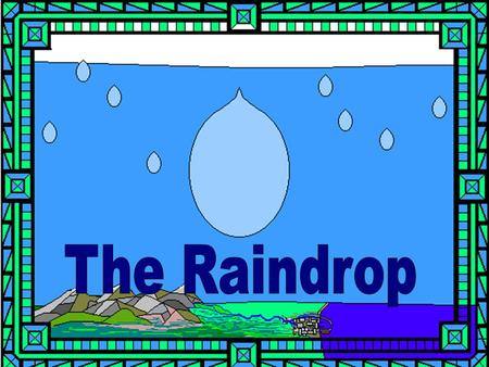 The water cycle A Raindrop fell out of a cloud,