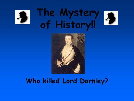 Who killed Lord Darnley? The Mystery of History!!.