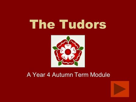 The Tudors A Year 4 Autumn Term Module Section One: To Investigate: What was the War of the Roses Click here to see Mrs Weekes facts How did Henry Vll.