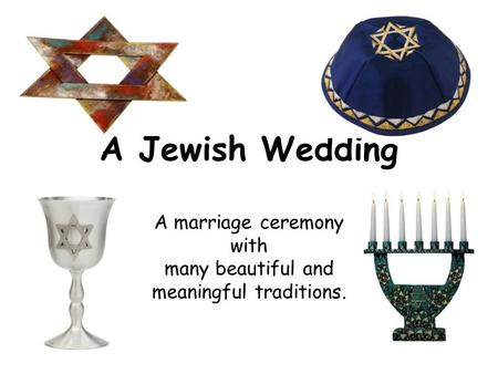 A Jewish Wedding A marriage ceremony with many beautiful and meaningful traditions.