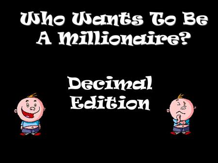 Who Wants To Be A Millionaire? Decimal Edition Question 1.