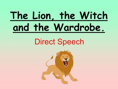 The Lion, the Witch and the Wardrobe.