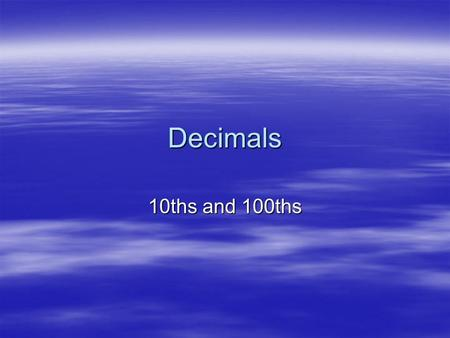 Decimals 10ths and 100ths.