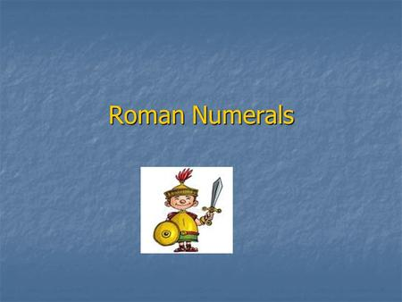 Roman Numerals. A Brief History of Roman Numerals Roman numerals originated in ancient Rome. This ancient counting system is believed to have started.