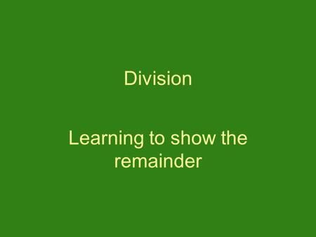 Division Learning to show the remainder. Division: Learning to show the remainder 17÷ 4 How many groups of 4 are there in 17? 4 r1.
