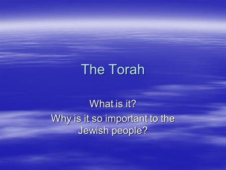 The Torah What is it? Why is it so important to the Jewish people?