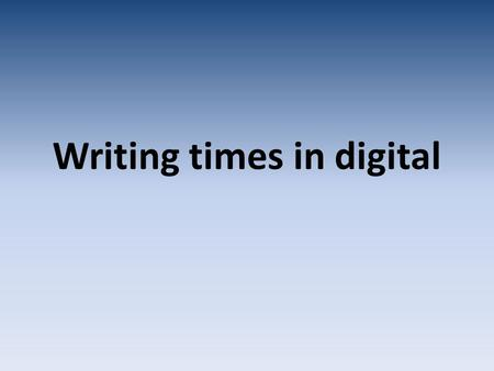 Writing times in digital. Analogue time When we read the time off an analogue clock we read the minutes first, and then the hour. The time given here.
